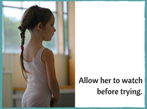 Allow 2her to watch before trying.