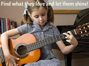 Find what they love and let them shine!