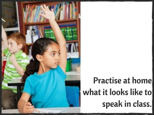 Practise at home what it looks like to speak
